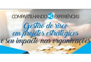 Compartilhando Experiências Gestão de risco em projetos estratégicos e seu impacto nas organizações
