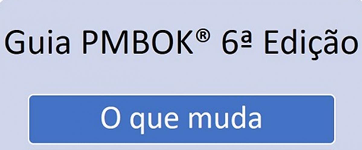 Guia PMBOK 6a Edição Melhorias - [Atualizado em 15/08]