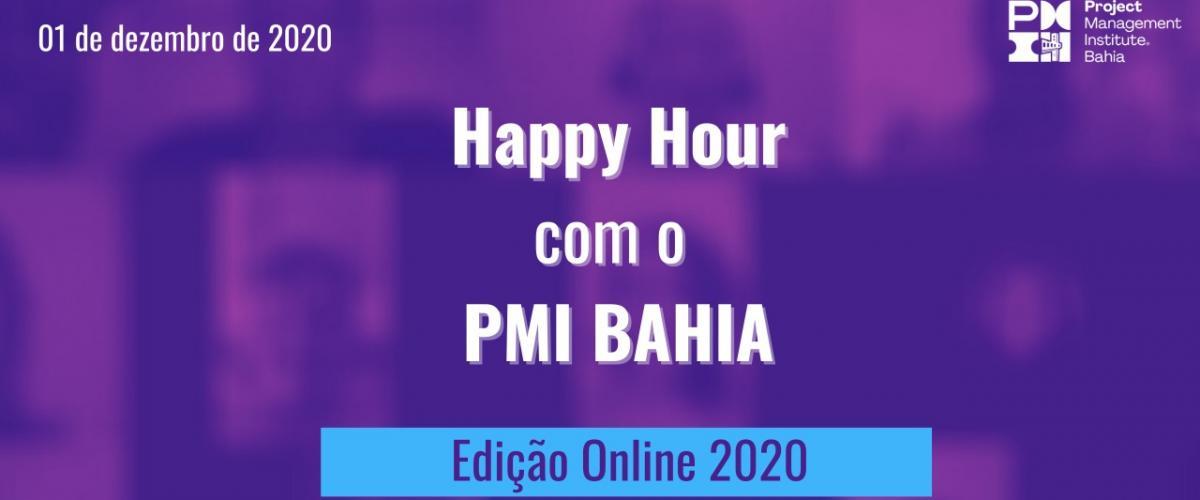 O Happy Hour com o PMI-BA – Edição Online 2020 foi realizado no dia 01/12/2020,